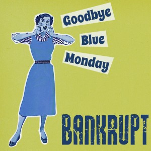Goodbye Blue Monday